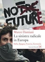 La sinistra radicale in Europa. Il libro di Marco Damiani